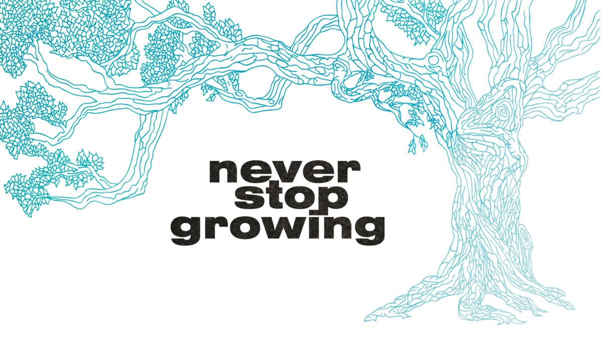 Never Stop Growing