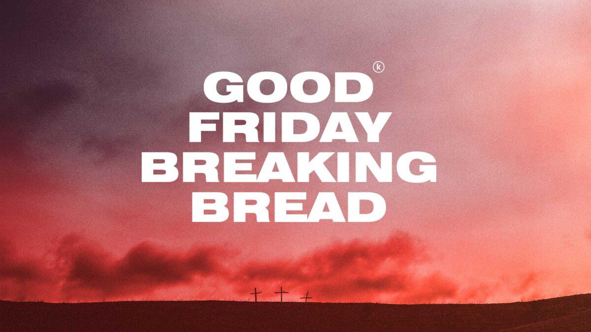 Good Friday Breaking Bread